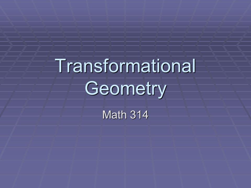 Transformational Geometry Math 314