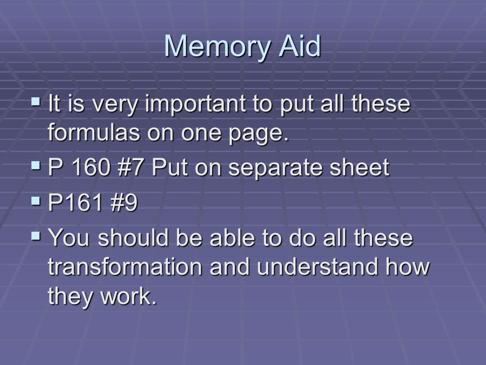 Memory Aid It is very important to put all these formulas on one page. It is very important to put all these formulas on one page. P 160 #7 Put on sep