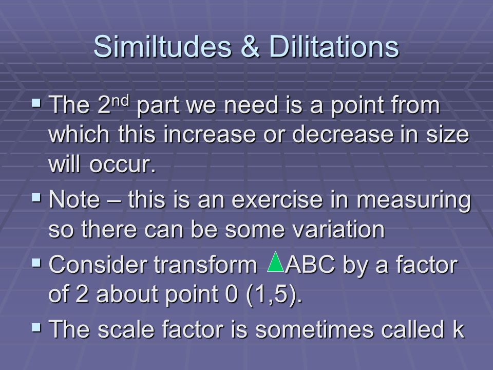 Similtudes & Dilitations The 2 nd part we need is a point from which this increase or decrease in size will occur. The 2 nd part we need is a point fr