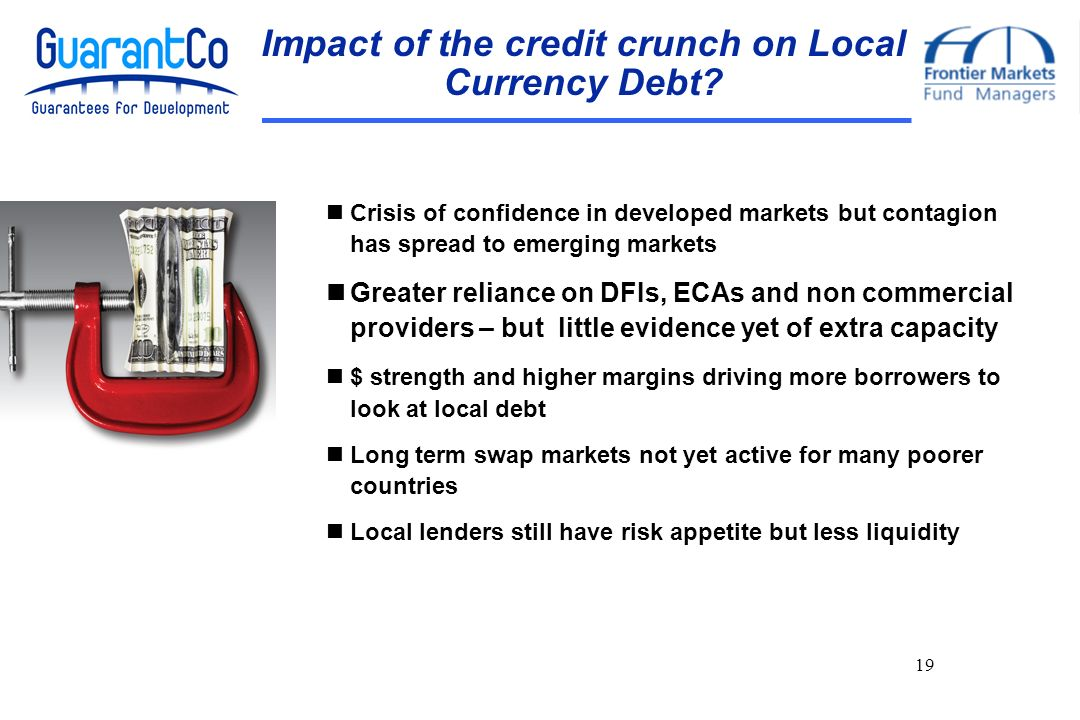 19 Impact of the credit crunch on Local Currency Debt.