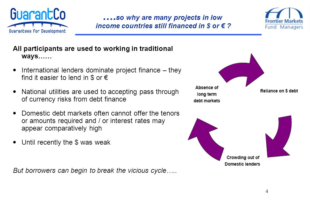 4 …. so why are many projects in low income countries still financed in $ or .