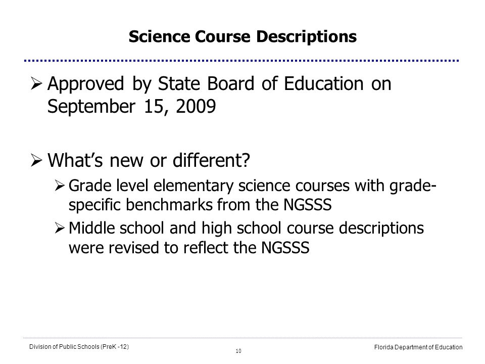 10 Division of Public Schools (PreK -12) Florida Department of Education Science Course Descriptions Approved by State Board of Education on September 15, 2009 Whats new or different.