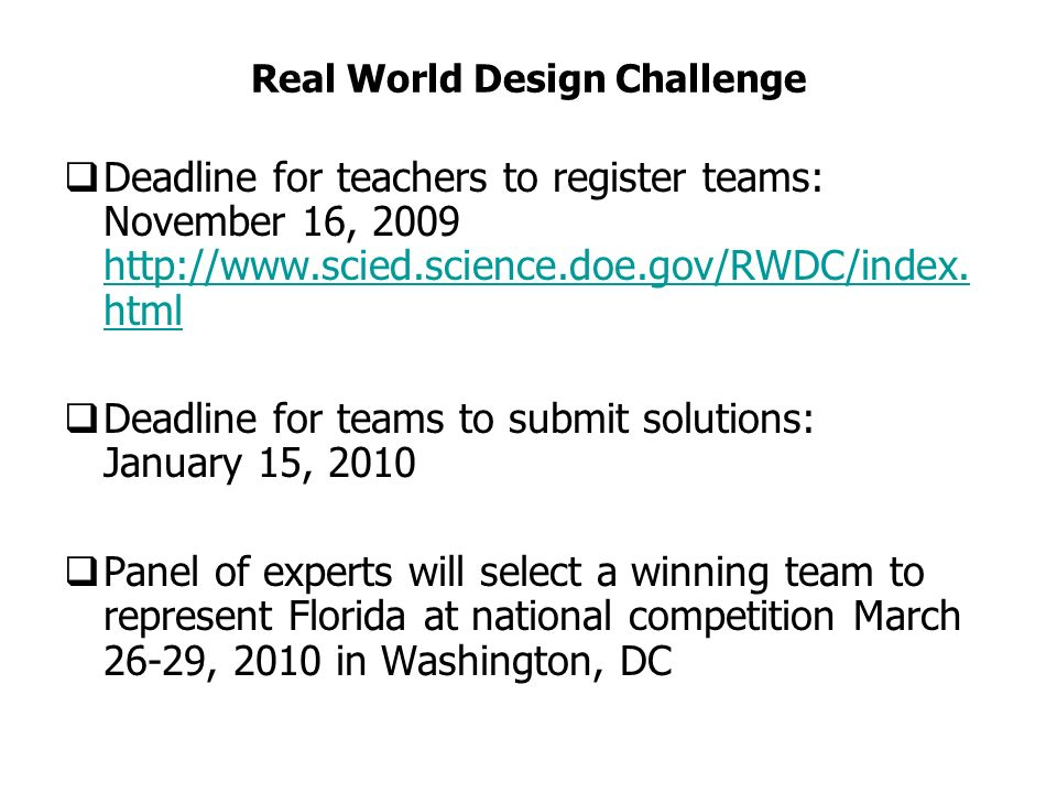 Real World Design Challenge Deadline for teachers to register teams: November 16, 2009 http://www.scied.science.doe.gov/RWDC/index.