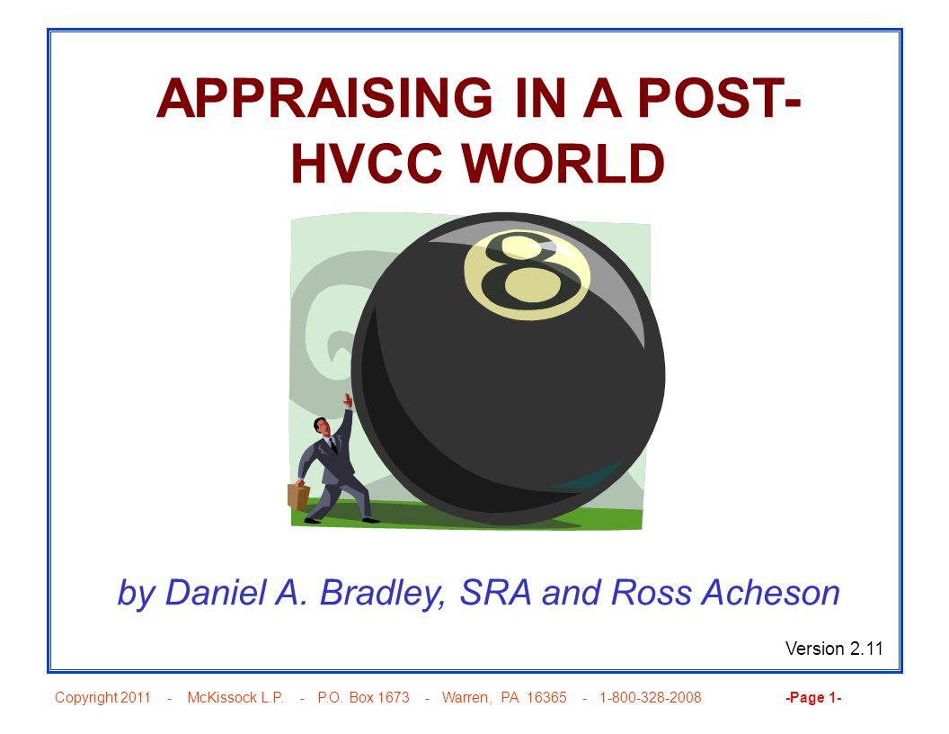 Copyright 2011 - McKissock L.P. - P.O. Box 1673 - Warren, PA 16365 - 1-800-328-2008 -Page 1- APPRAISING IN A POST- HVCC WORLD by Daniel A. Bradley, SR