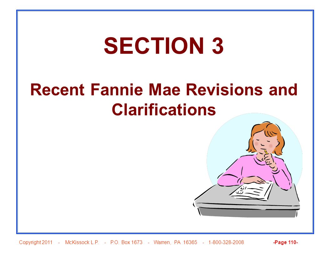 Copyright 2011 - McKissock L.P. - P.O. Box 1673 - Warren, PA 16365 - 1-800-328-2008 -Page 110- SECTION 3 Recent Fannie Mae Revisions and Clarification
