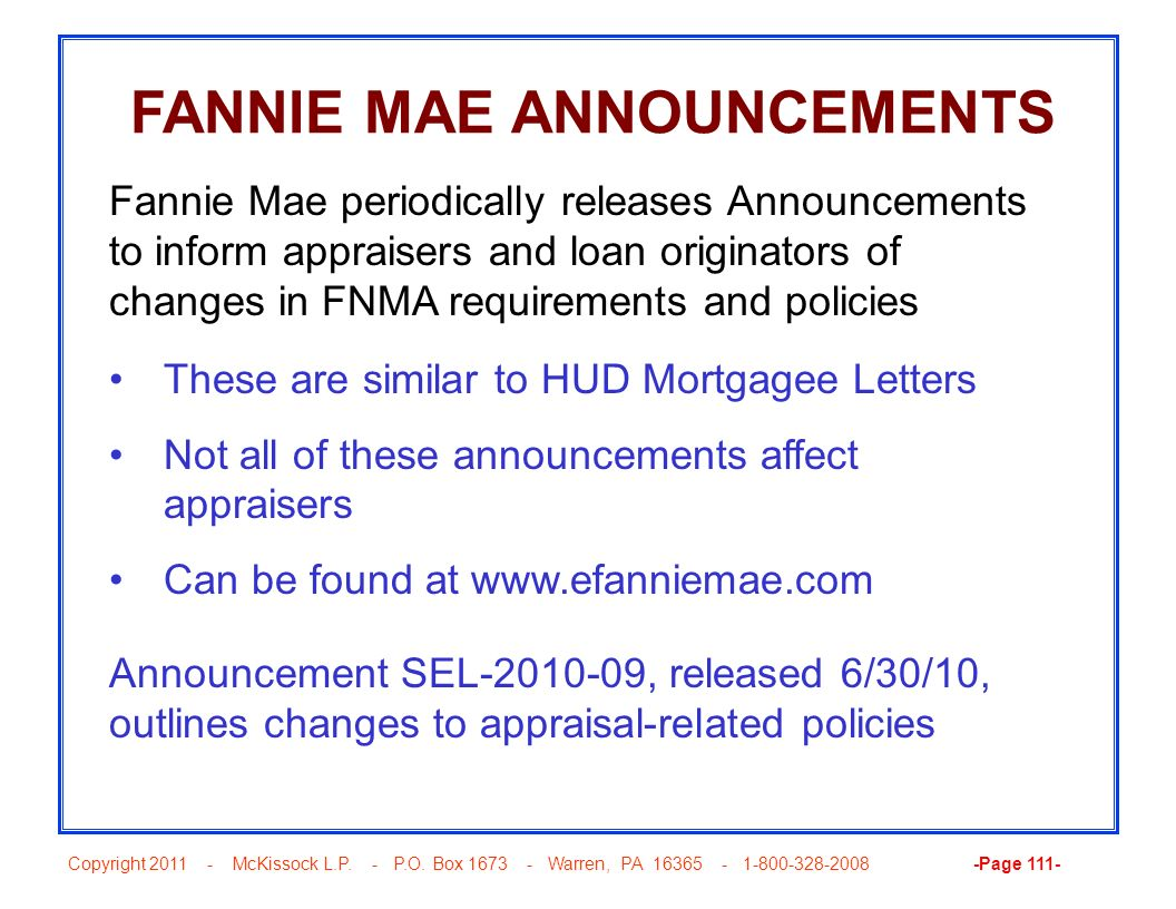 Copyright 2011 - McKissock L.P. - P.O. Box 1673 - Warren, PA 16365 - 1-800-328-2008 -Page 111- FANNIE MAE ANNOUNCEMENTS These are similar to HUD Mortg