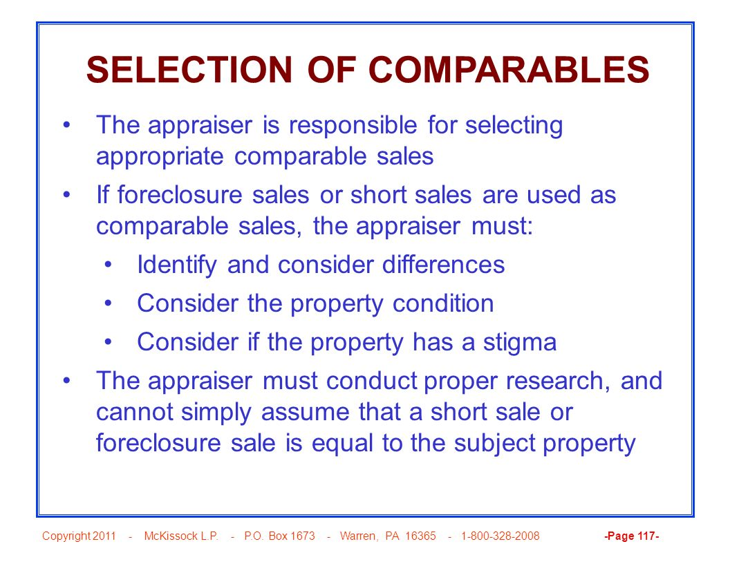 Copyright 2011 - McKissock L.P. - P.O. Box 1673 - Warren, PA 16365 - 1-800-328-2008 -Page 117- SELECTION OF COMPARABLES The appraiser is responsible f