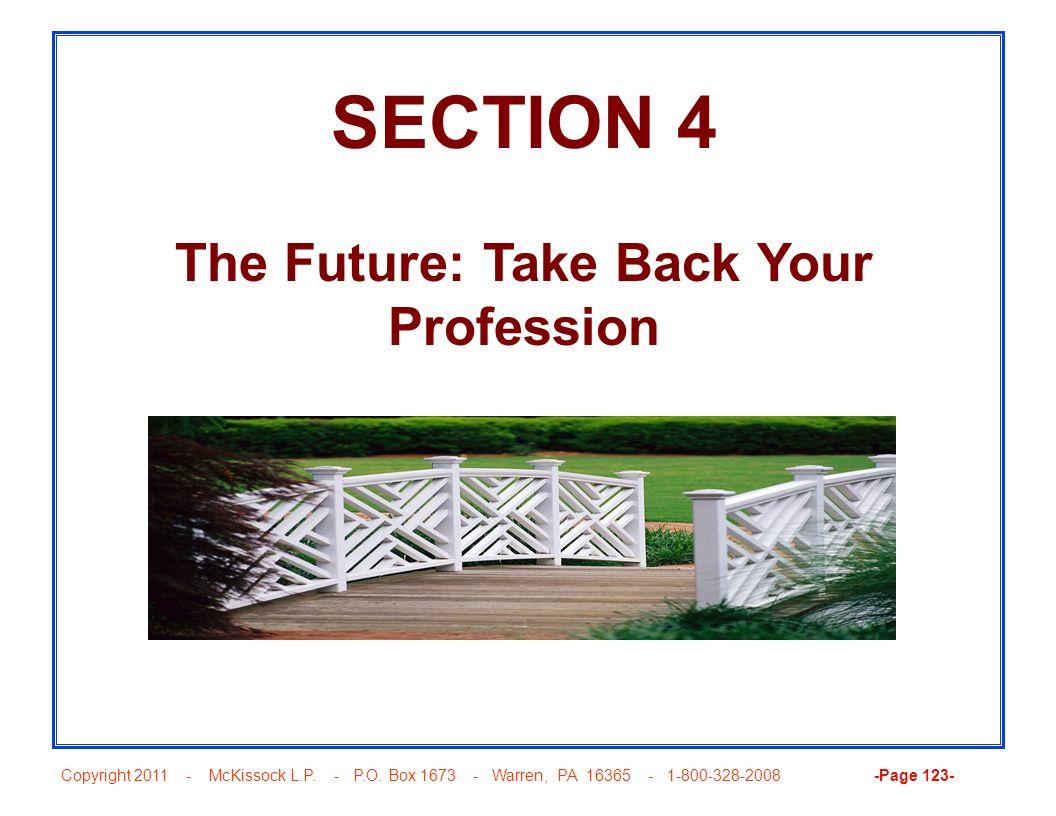 Copyright 2011 - McKissock L.P. - P.O. Box 1673 - Warren, PA 16365 - 1-800-328-2008 -Page 123- SECTION 4 The Future: Take Back Your Profession