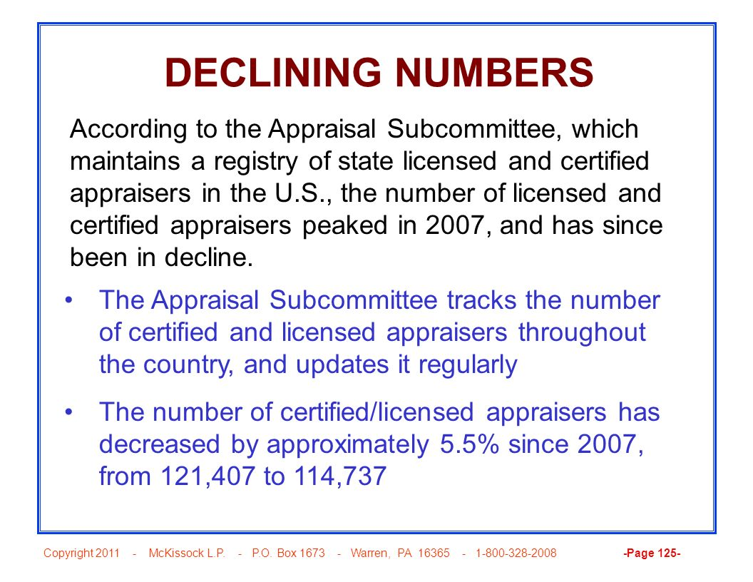 Copyright 2011 - McKissock L.P. - P.O. Box 1673 - Warren, PA 16365 - 1-800-328-2008 -Page 125- DECLINING NUMBERS The Appraisal Subcommittee tracks the