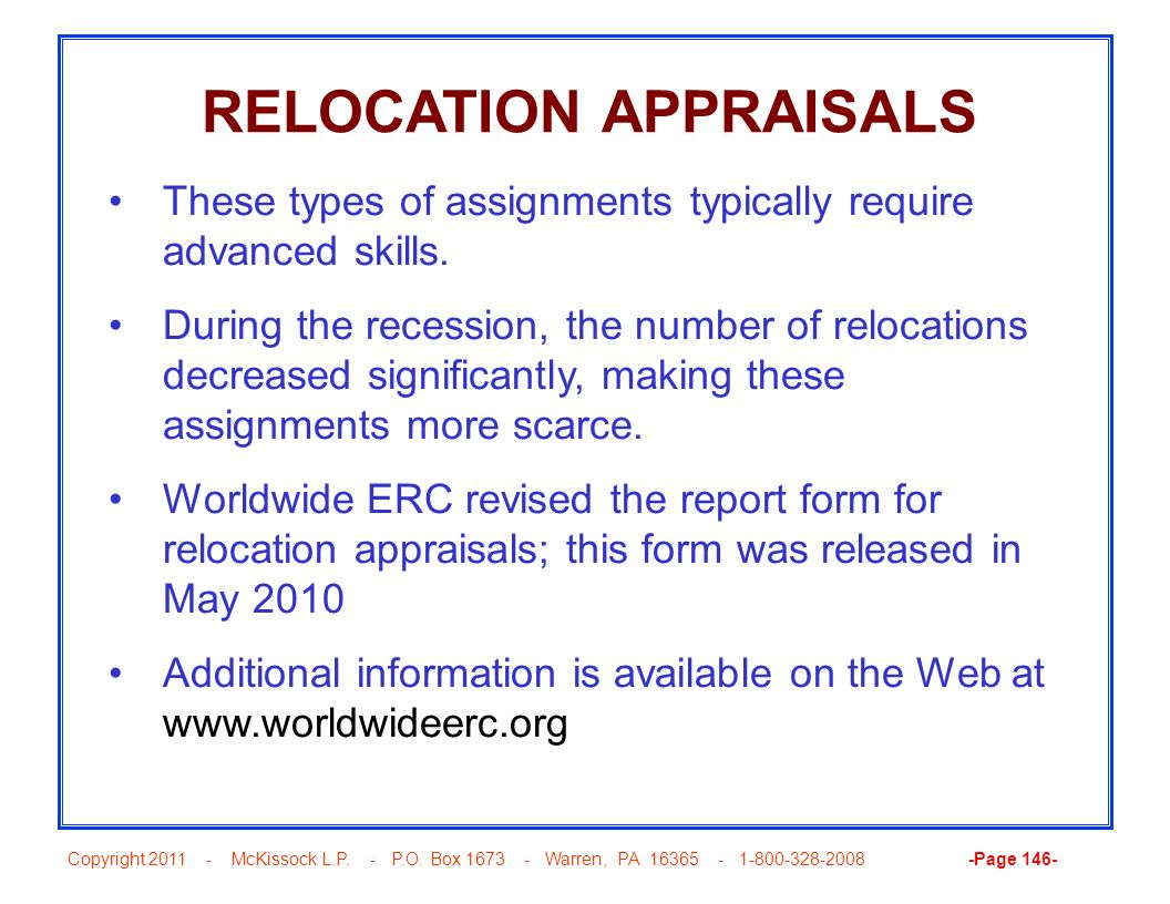 Copyright 2011 - McKissock L.P. - P.O. Box 1673 - Warren, PA 16365 - 1-800-328-2008 -Page 146- RELOCATION APPRAISALS These types of assignments typica