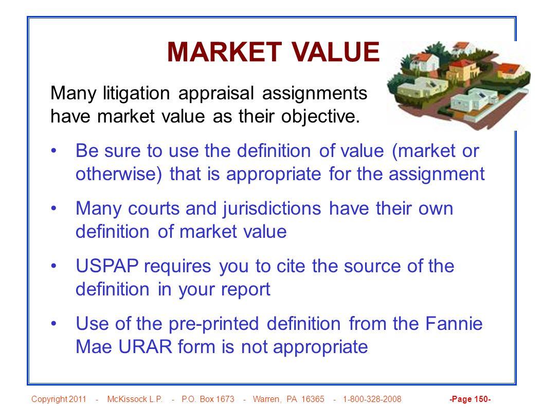 Copyright 2011 - McKissock L.P. - P.O. Box 1673 - Warren, PA 16365 - 1-800-328-2008 -Page 150- MARKET VALUE Many litigation appraisal assignments have