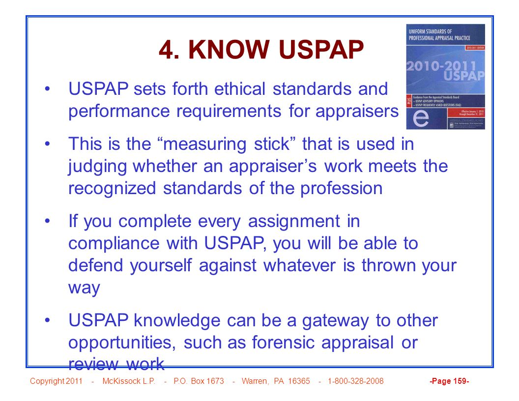 Copyright 2011 - McKissock L.P. - P.O. Box 1673 - Warren, PA 16365 - 1-800-328-2008 -Page 159- 4. KNOW USPAP USPAP sets forth ethical standards and pe