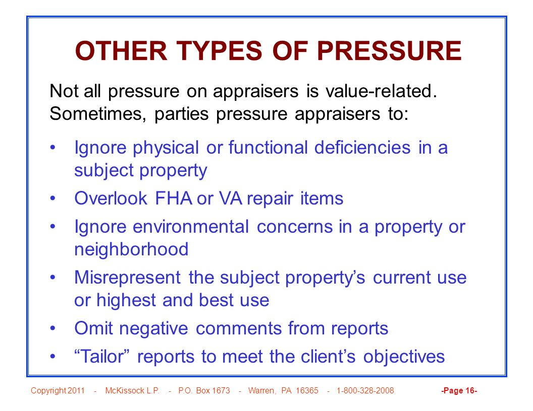 Copyright 2011 - McKissock L.P. - P.O. Box 1673 - Warren, PA 16365 - 1-800-328-2008 -Page 16- OTHER TYPES OF PRESSURE Not all pressure on appraisers i