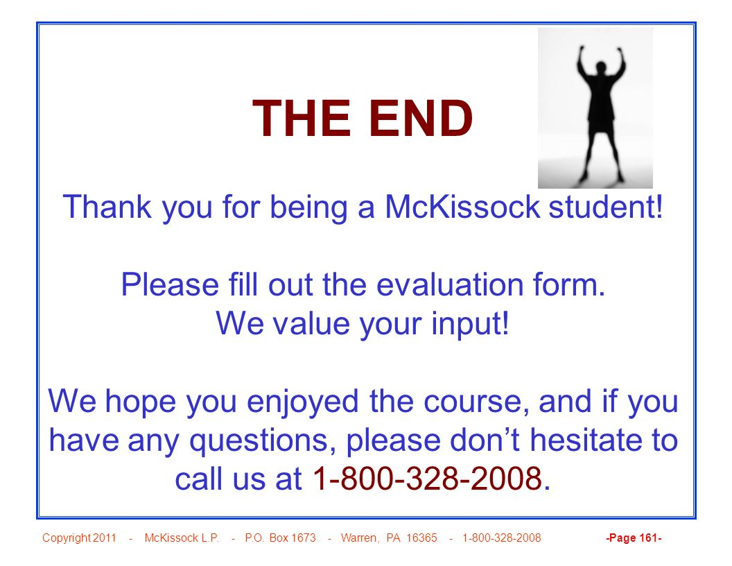 Copyright 2011 - McKissock L.P. - P.O. Box 1673 - Warren, PA 16365 - 1-800-328-2008 -Page 161- THE END Thank you for being a McKissock student! Please