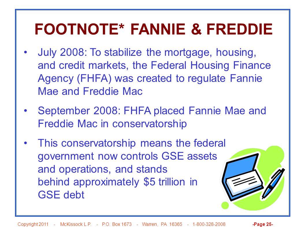 Copyright 2011 - McKissock L.P. - P.O. Box 1673 - Warren, PA 16365 - 1-800-328-2008 -Page 25- FOOTNOTE* FANNIE & FREDDIE July 2008: To stabilize the m
