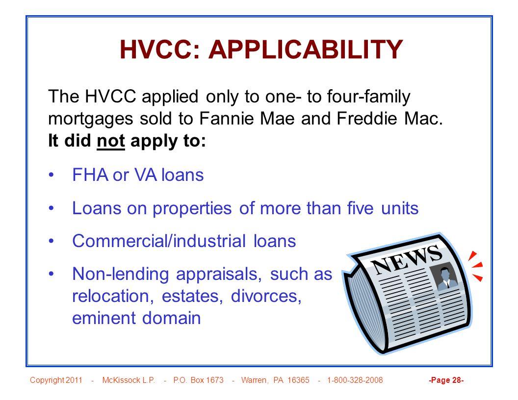 Copyright 2011 - McKissock L.P. - P.O. Box 1673 - Warren, PA 16365 - 1-800-328-2008 -Page 28- HVCC: APPLICABILITY FHA or VA loans Loans on properties