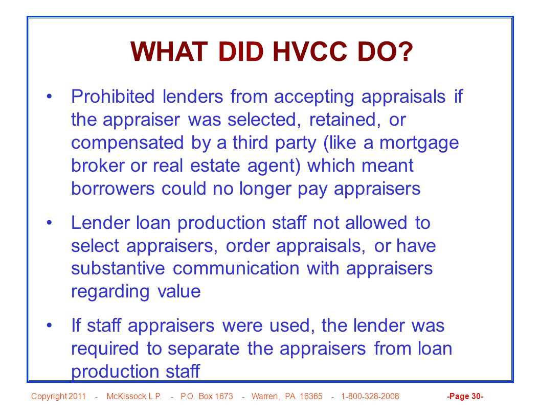 Copyright 2011 - McKissock L.P. - P.O. Box 1673 - Warren, PA 16365 - 1-800-328-2008 -Page 30- WHAT DID HVCC DO? Prohibited lenders from accepting appr