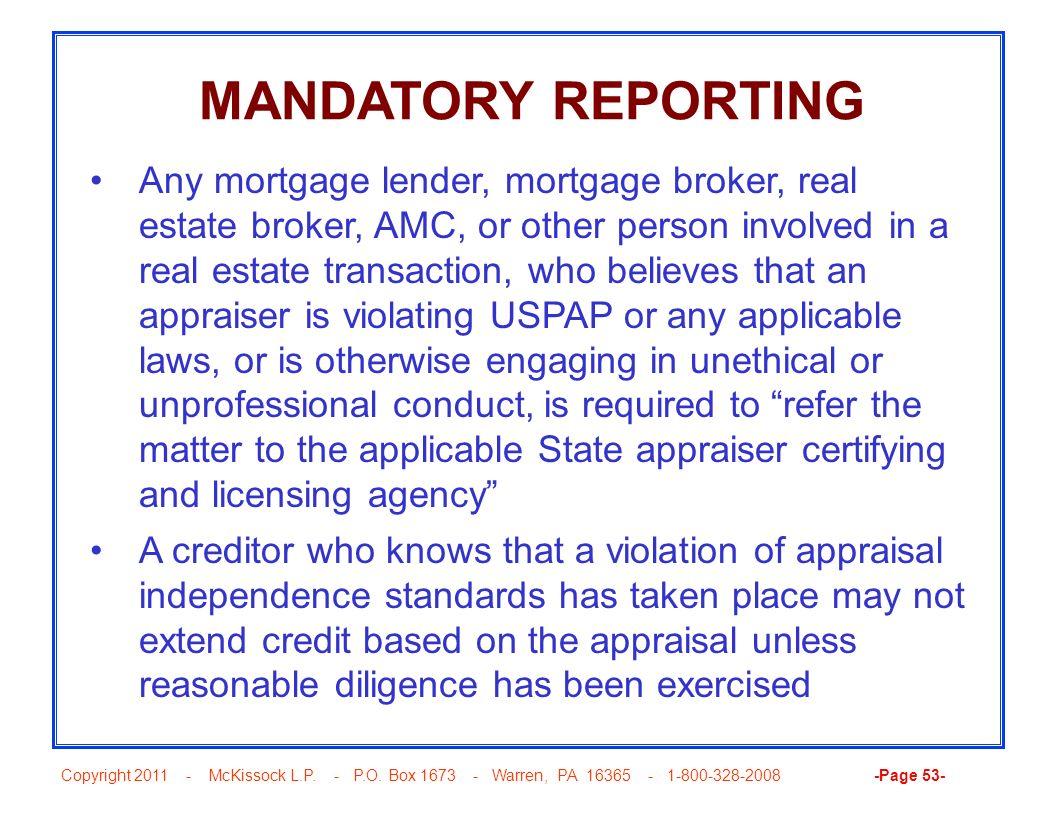 Copyright 2011 - McKissock L.P. - P.O. Box 1673 - Warren, PA 16365 - 1-800-328-2008 -Page 53- MANDATORY REPORTING Any mortgage lender, mortgage broker