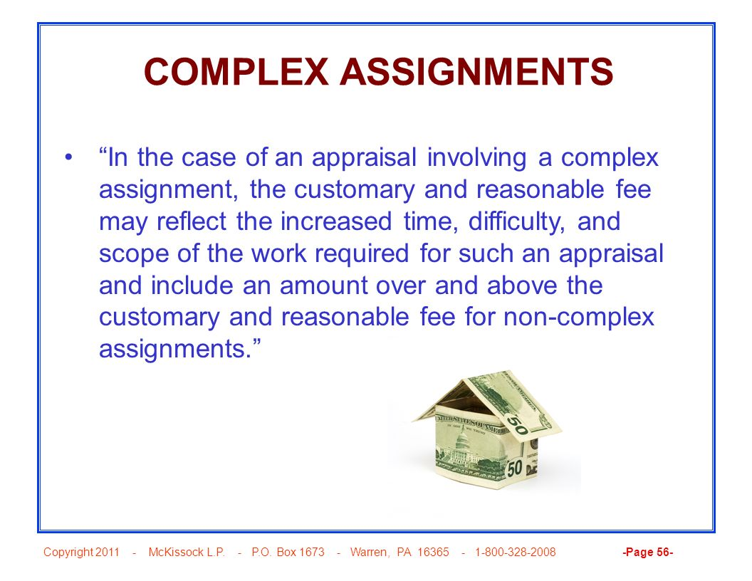 Copyright 2011 - McKissock L.P. - P.O. Box 1673 - Warren, PA 16365 - 1-800-328-2008 -Page 56- COMPLEX ASSIGNMENTS In the case of an appraisal involvin