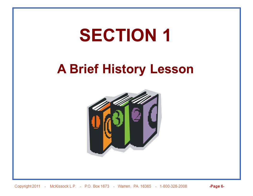 Copyright 2011 - McKissock L.P. - P.O. Box 1673 - Warren, PA 16365 - 1-800-328-2008 -Page 6- SECTION 1 A Brief History Lesson