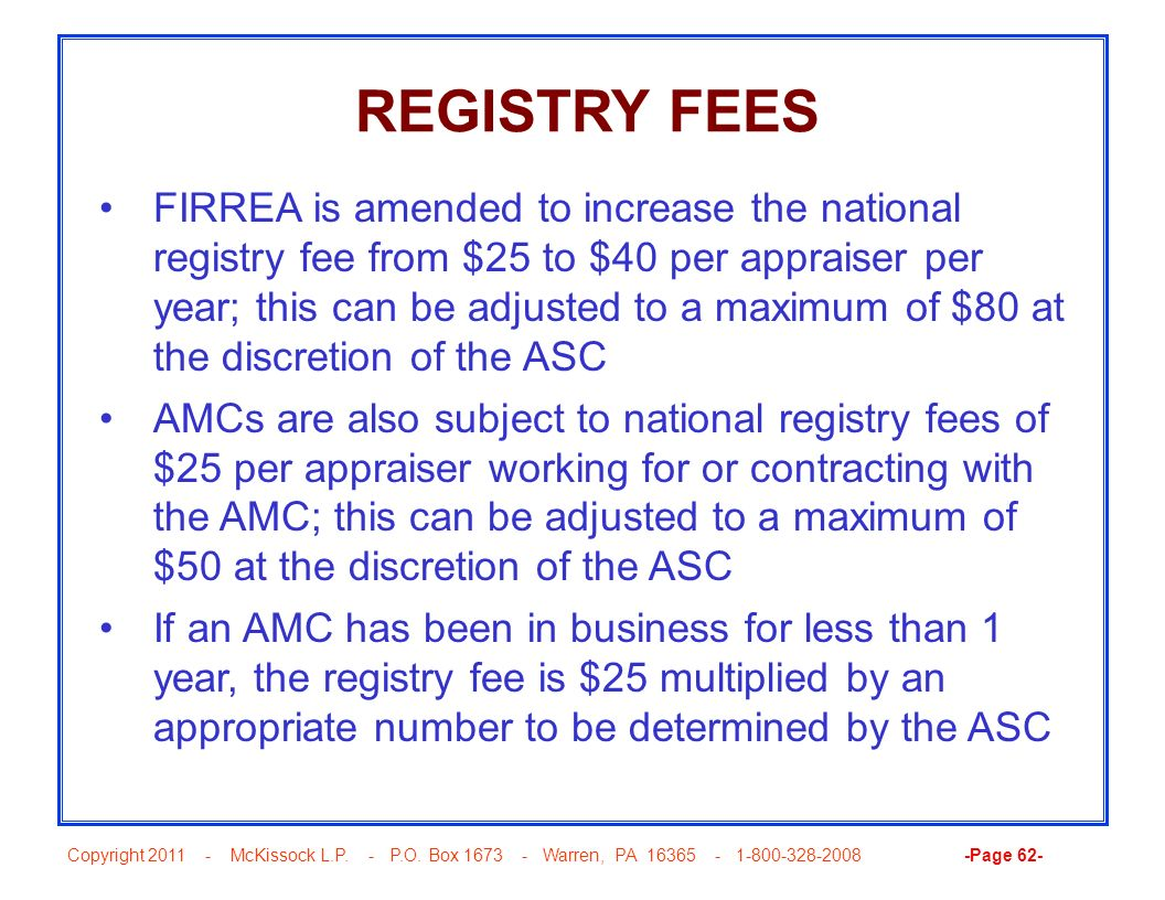 Copyright 2011 - McKissock L.P. - P.O. Box 1673 - Warren, PA 16365 - 1-800-328-2008 -Page 62- REGISTRY FEES FIRREA is amended to increase the national