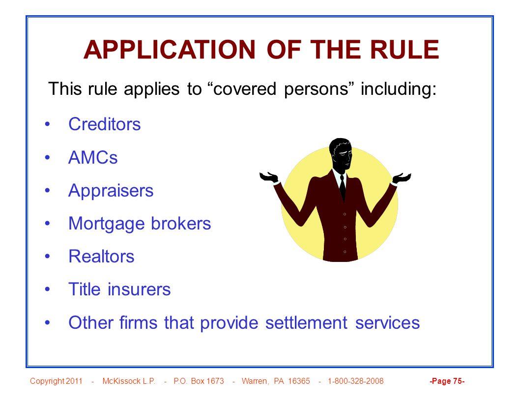 Copyright 2011 - McKissock L.P. - P.O. Box 1673 - Warren, PA 16365 - 1-800-328-2008 -Page 75- APPLICATION OF THE RULE Creditors AMCs Appraisers Mortga