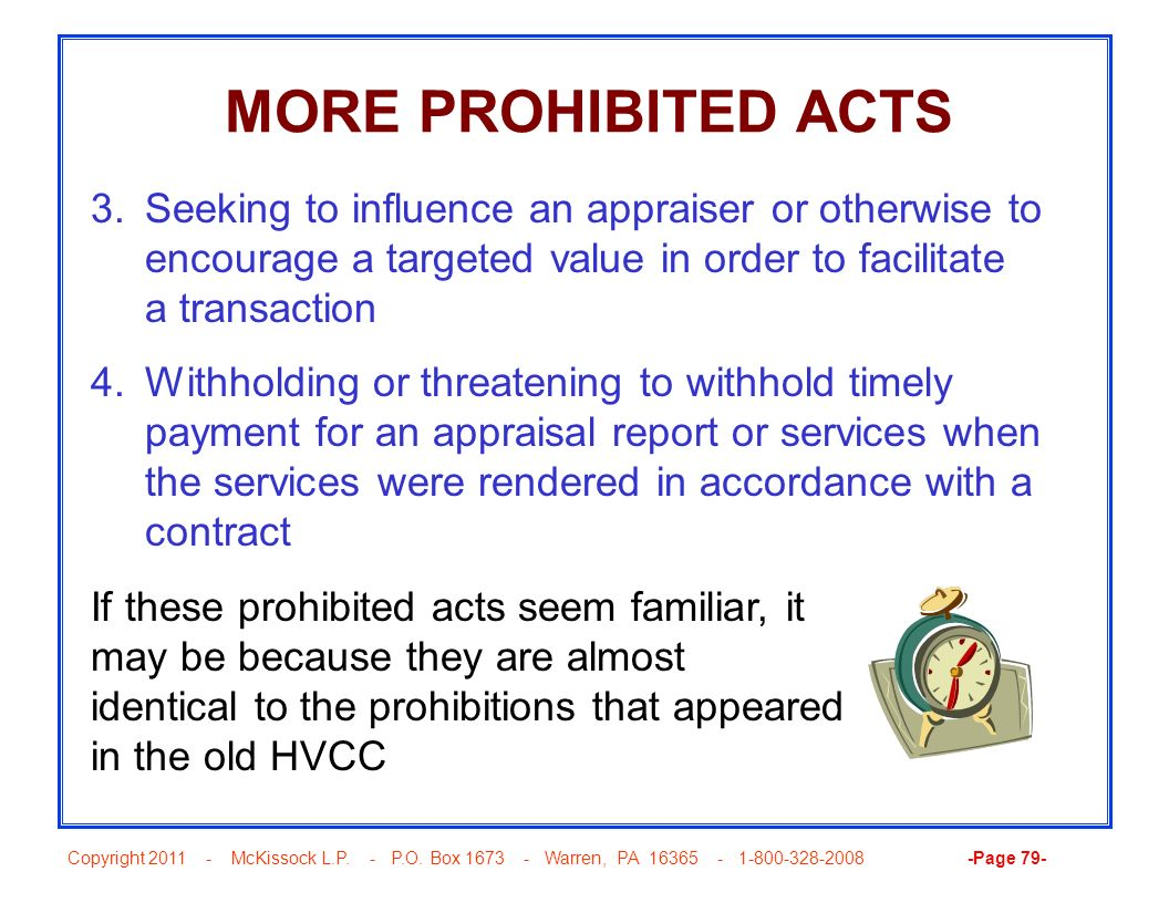 Copyright 2011 - McKissock L.P. - P.O. Box 1673 - Warren, PA 16365 - 1-800-328-2008 -Page 79- MORE PROHIBITED ACTS 3.Seeking to influence an appraiser