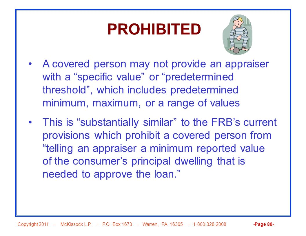 Copyright 2011 - McKissock L.P. - P.O. Box 1673 - Warren, PA 16365 - 1-800-328-2008 -Page 80- PROHIBITED A covered person may not provide an appraiser