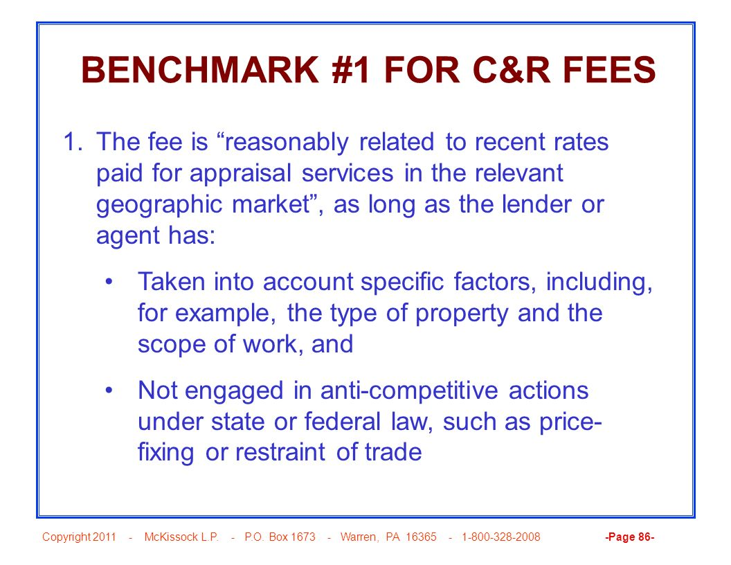 Copyright 2011 - McKissock L.P. - P.O. Box 1673 - Warren, PA 16365 - 1-800-328-2008 -Page 86- BENCHMARK #1 FOR C&R FEES 1.The fee is reasonably relate