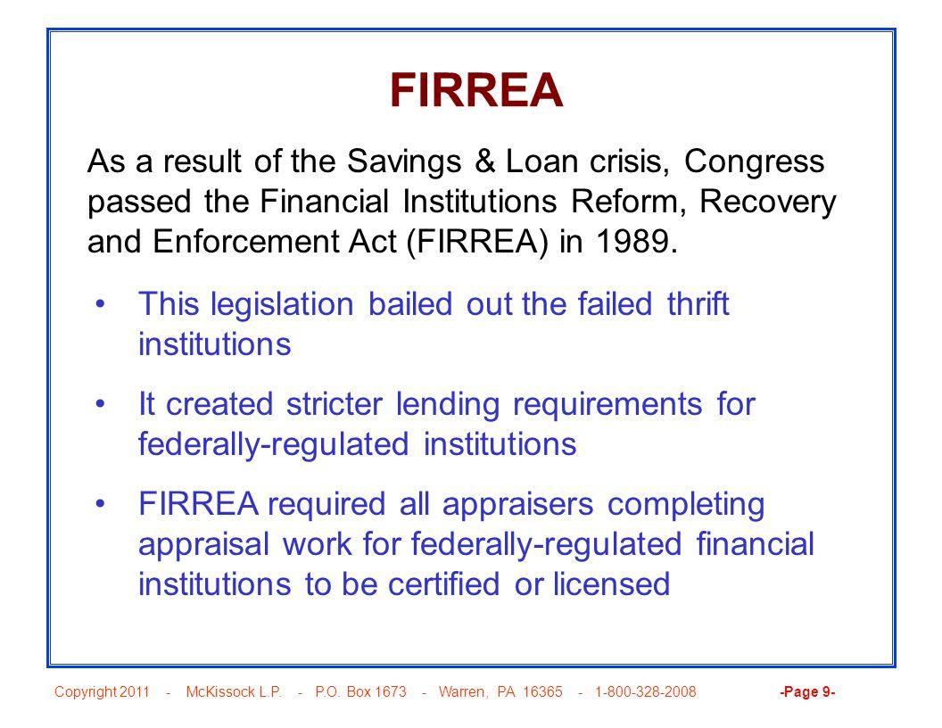 Copyright 2011 - McKissock L.P. - P.O. Box 1673 - Warren, PA 16365 - 1-800-328-2008 -Page 9- FIRREA As a result of the Savings & Loan crisis, Congress
