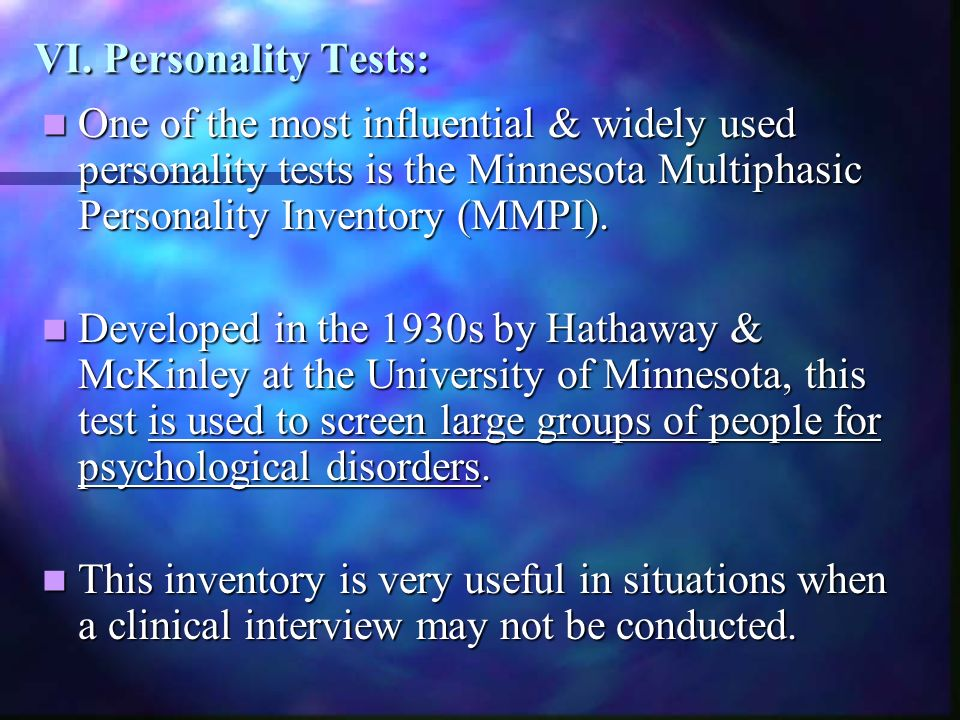 VI. Personality Tests: One of the most influential & widely used personality tests is the Minnesota Multiphasic Personality Inventory (MMPI). One of t