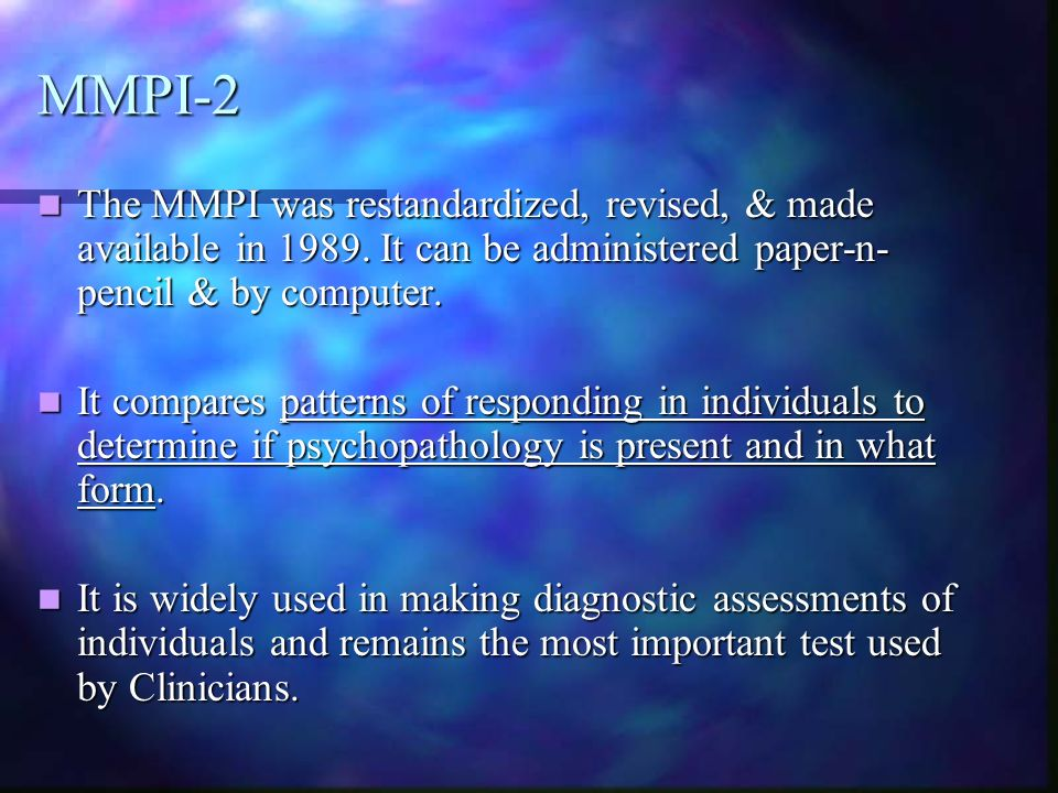 MMPI-2 The MMPI was restandardized, revised, & made available in 1989. It can be administered paper-n- pencil & by computer. The MMPI was restandardiz