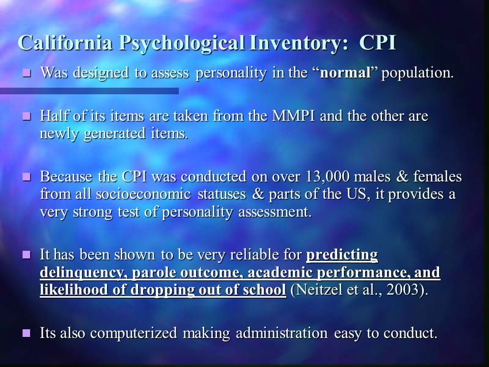 California Psychological Inventory: CPI Was designed to assess personality in the normal population. Was designed to assess personality in the normal