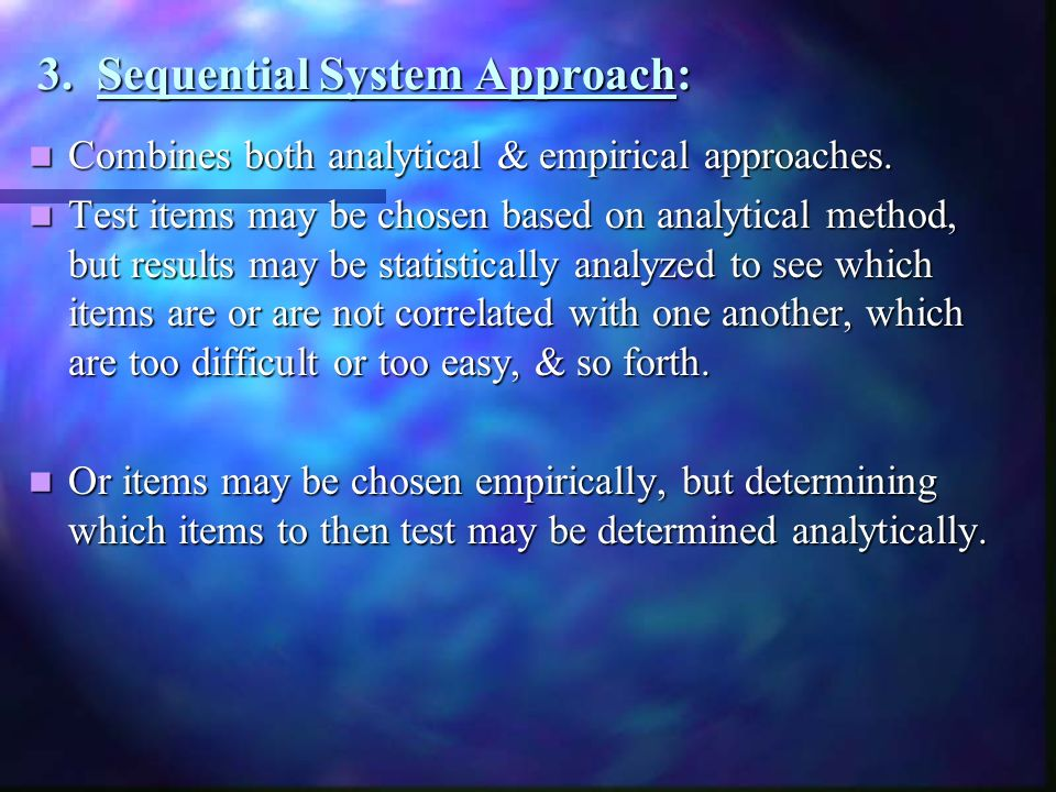 3. Sequential System Approach: Combines both analytical & empirical approaches. Combines both analytical & empirical approaches. Test items may be cho