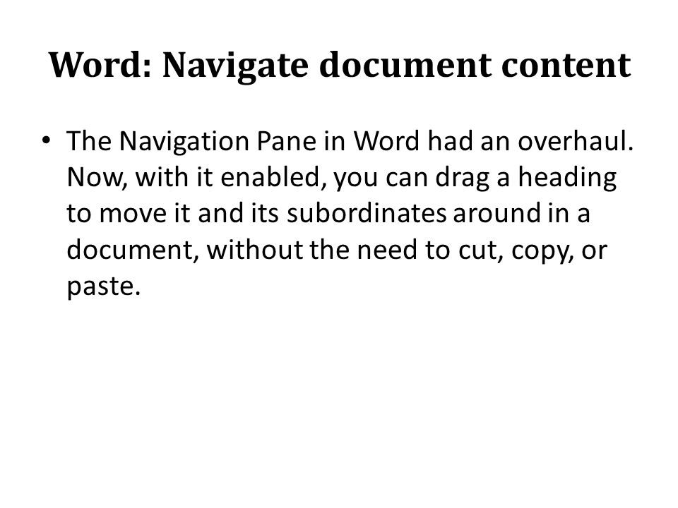 Word: Navigate document content The Navigation Pane in Word had an overhaul.