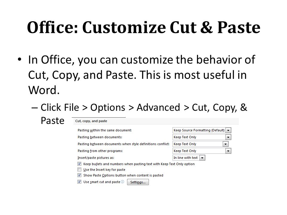 Office: Customize Cut & Paste In Office, you can customize the behavior of Cut, Copy, and Paste.