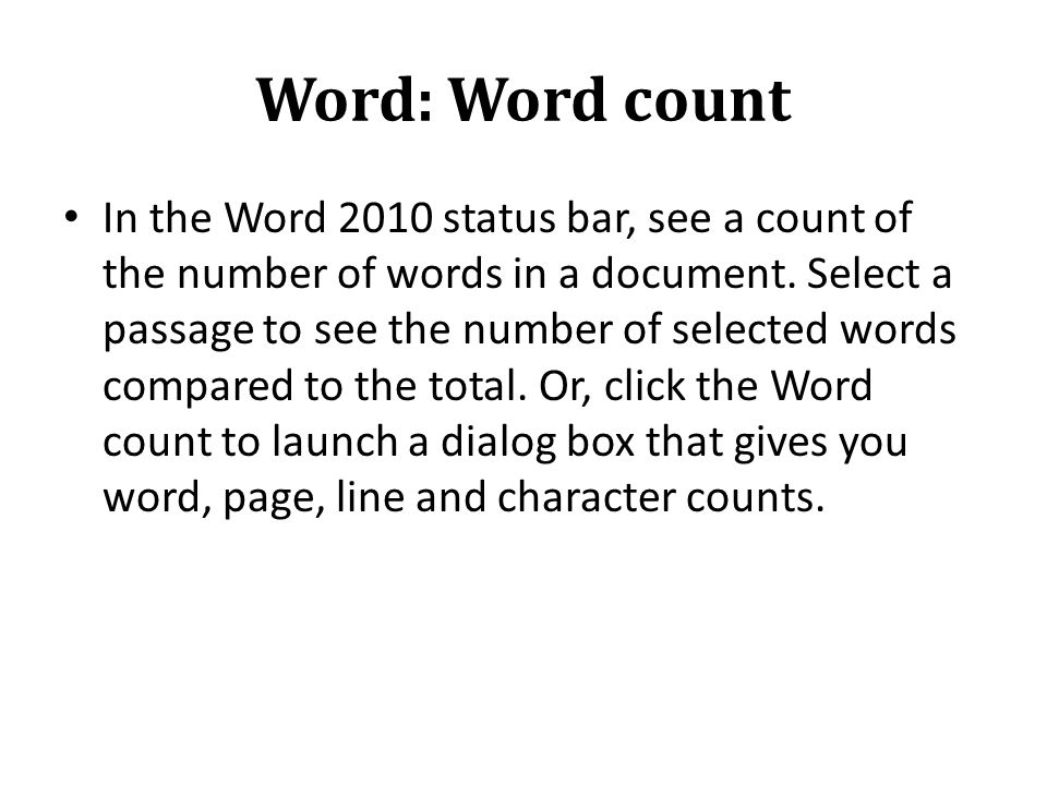 Word: Word count In the Word 2010 status bar, see a count of the number of words in a document.