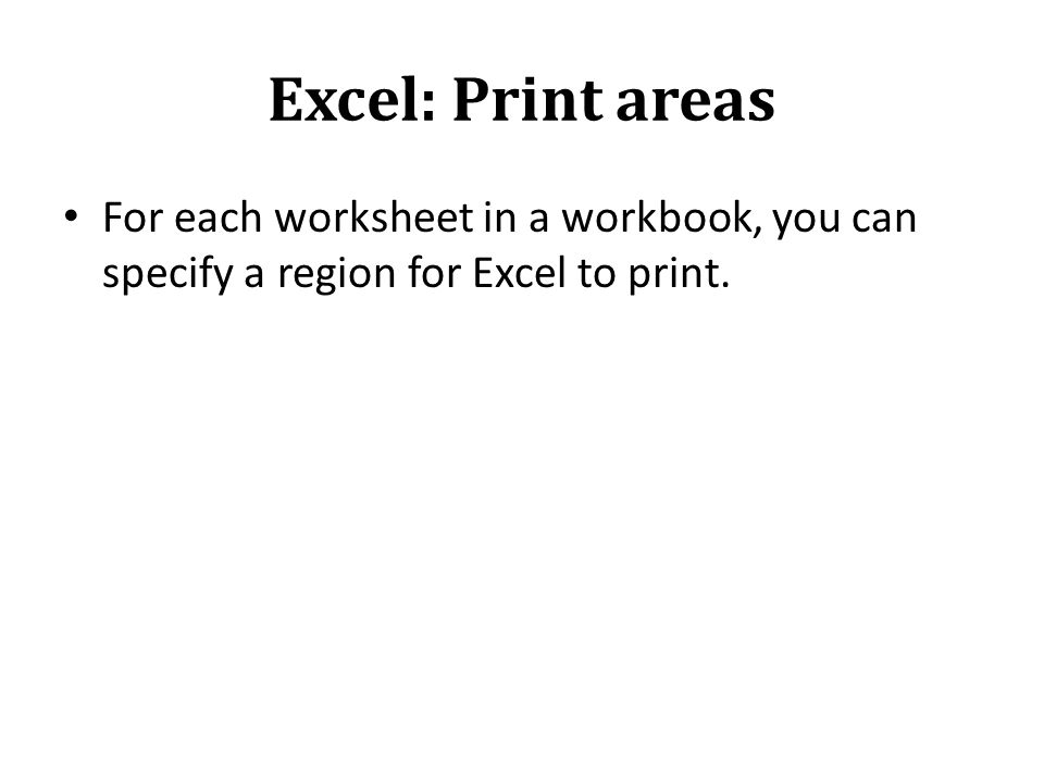 Excel: Print areas For each worksheet in a workbook, you can specify a region for Excel to print.