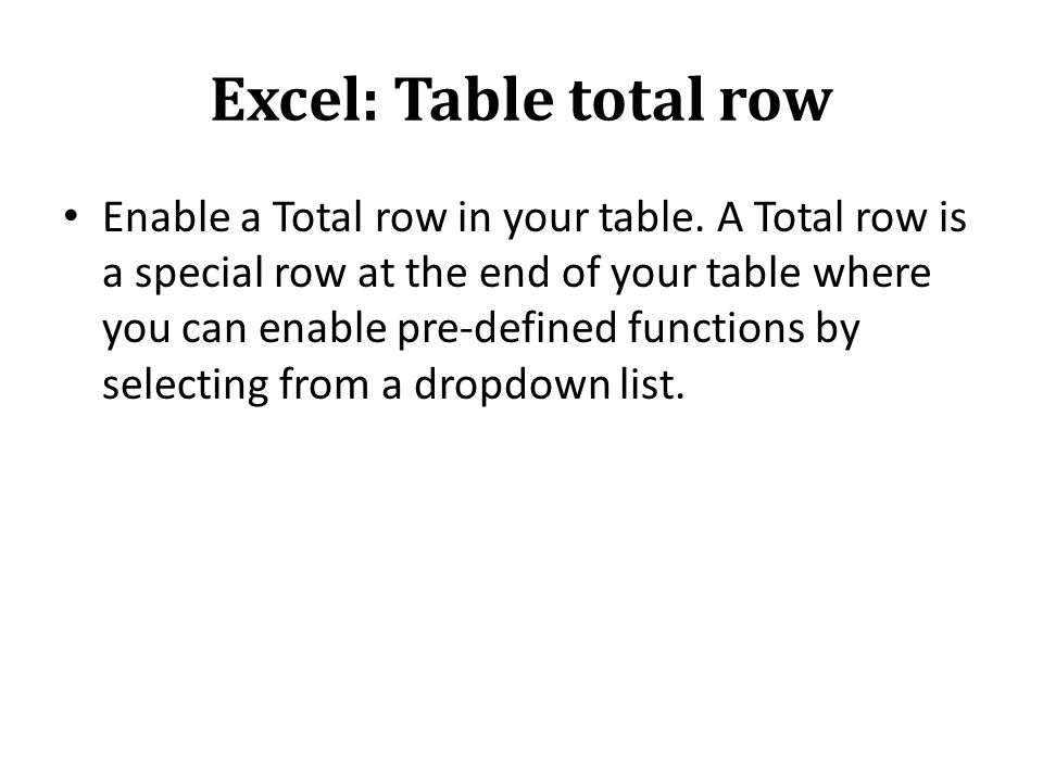 Excel: Table total row Enable a Total row in your table.
