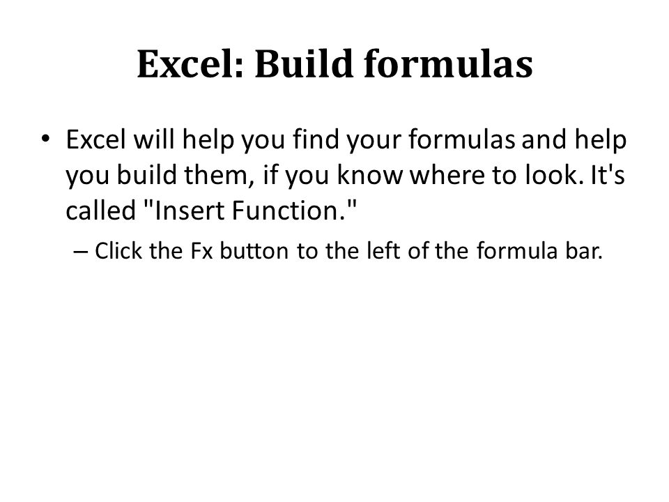 Excel: Build formulas Excel will help you find your formulas and help you build them, if you know where to look.