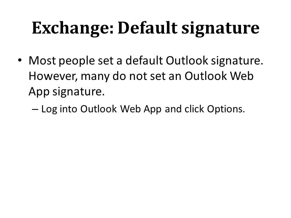 Exchange: Default signature Most people set a default Outlook signature.
