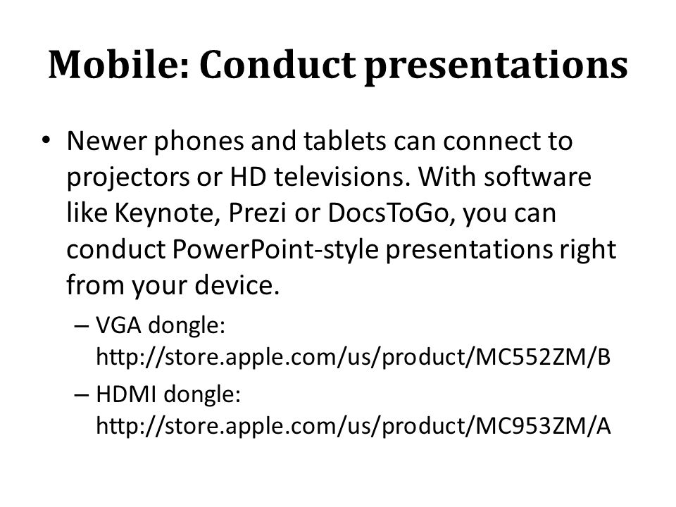 Mobile: Conduct presentations Newer phones and tablets can connect to projectors or HD televisions.