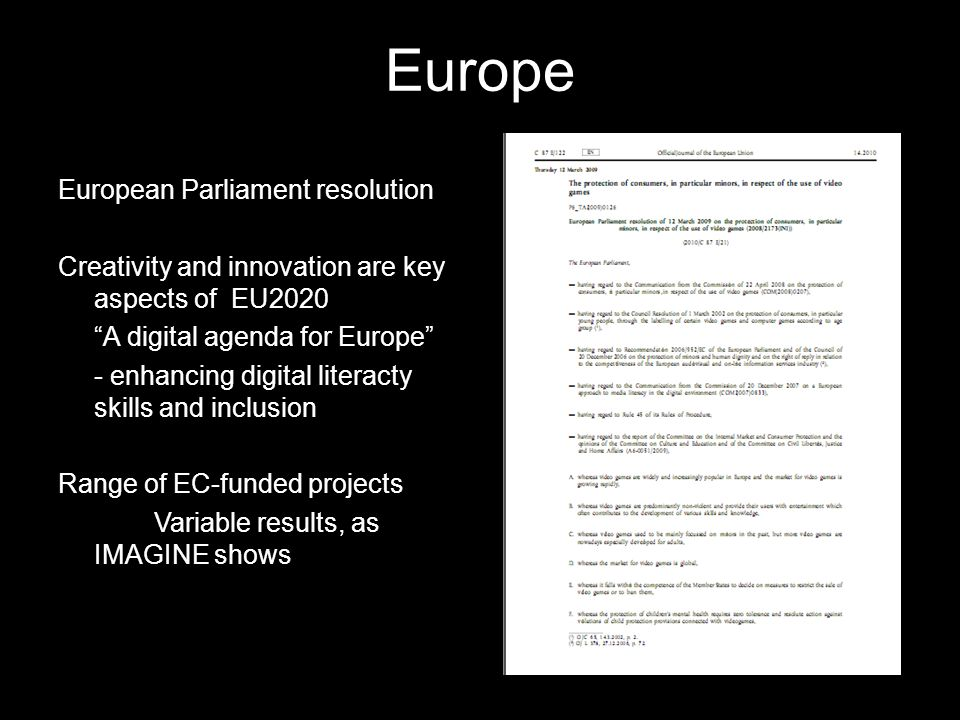 Europe European Parliament resolution Creativity and innovation are key aspects of EU2020 A digital agenda for Europe - enhancing digital literacty skills and inclusion Range of EC-funded projects Variable results, as IMAGINE shows