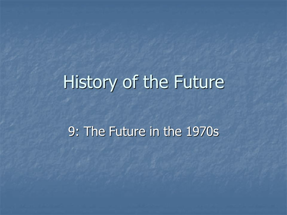 History of the Future 9: The Future in the 1970s
