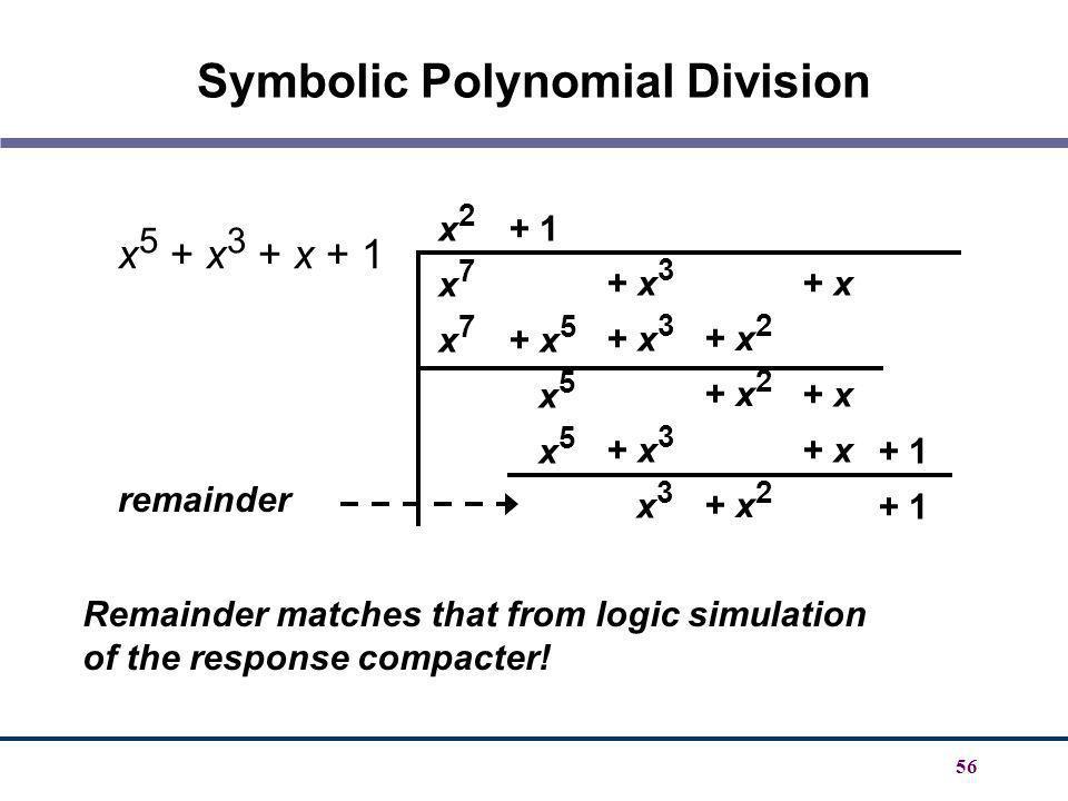56 Symbolic Polynomial Division x2x7x7x2x7x7 + 1 + x 5 x 5 + x 3 x 3 + x 2 + x + 1 x 5 + x 3 + x + 1 remainder Remainder matches that from logic simul