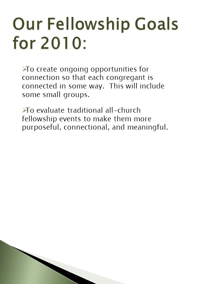 Our Fellowship Goals for 2010: To create ongoing opportunities for connection so that each congregant is connected in some way.