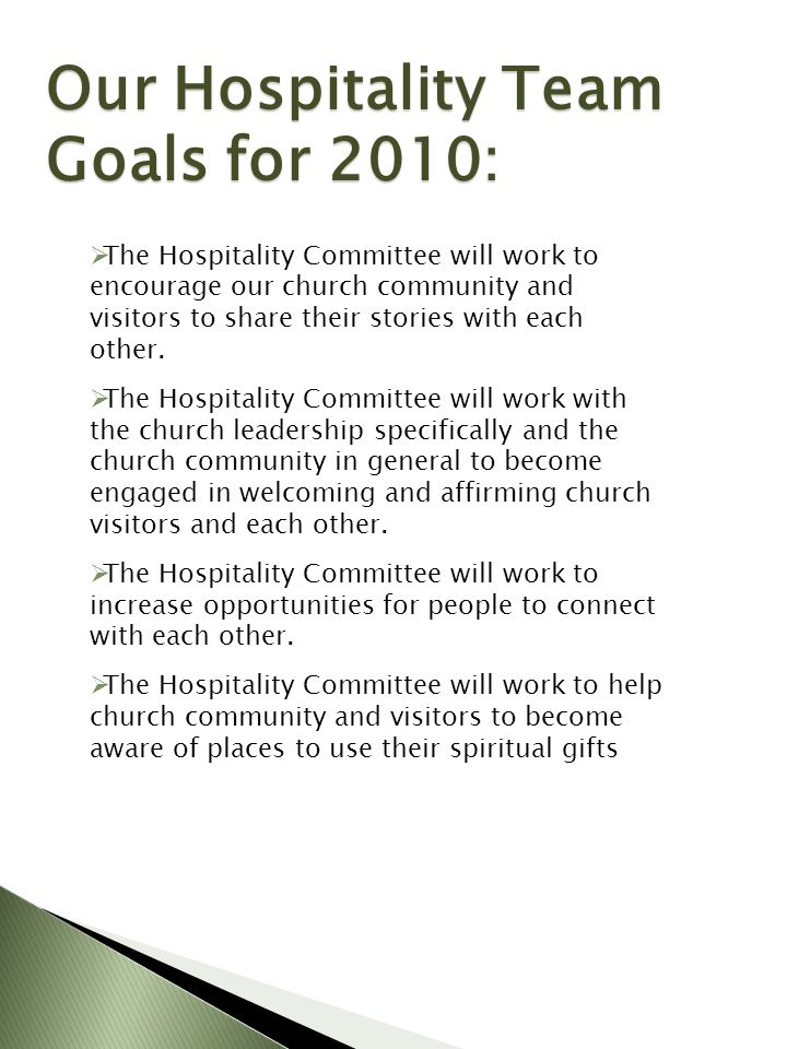 Our Hospitality Team Goals for 2010: The Hospitality Committee will work to encourage our church community and visitors to share their stories with ea