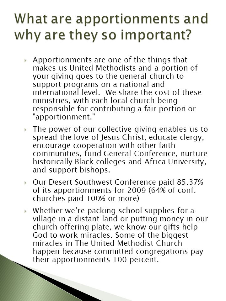 Apportionments are one of the things that makes us United Methodists and a portion of your giving goes to the general church to support programs on a national and international level.