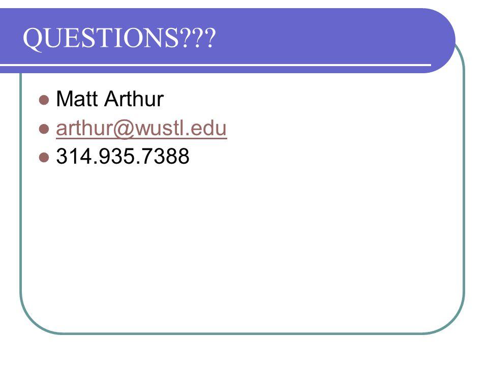 QUESTIONS Matt Arthur arthur@wustl.edu 314.935.7388