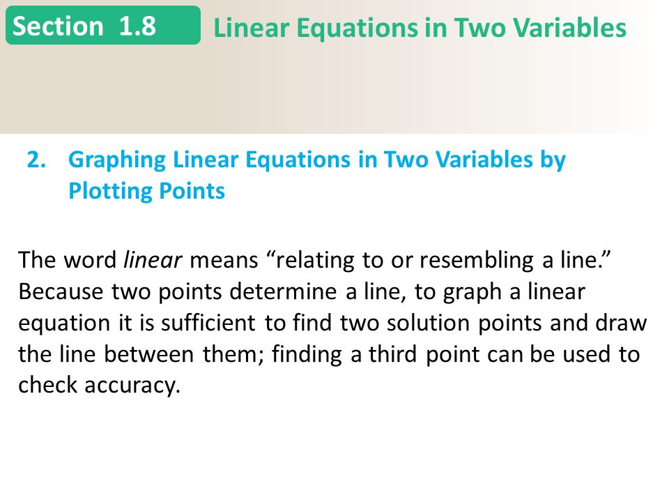 Section 1.8 Linear Equations in Two Variables 2.Graphing Linear Equations in Two Variables by Plotting Points Slide 8 Copyright (c) The McGraw-Hill Companies, Inc.